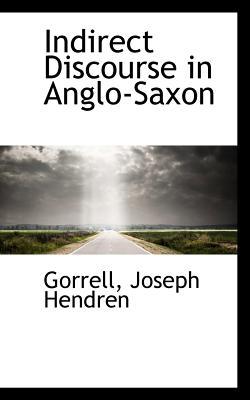 Indirect Discourse in Anglo-Saxon - Hendren, Gorrell Joseph