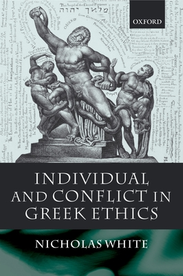 Individual and Conflict in Greek Ethics - White, Nicholas
