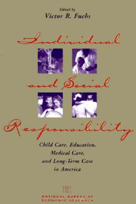 Individual and Social Responsibility: Child Care, Education, Medical Care, and Long-Term Care in America - Fuchs, Victor R (Editor)