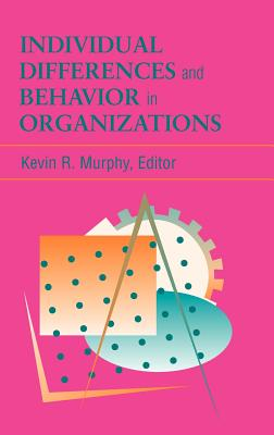 Individual Differences and Behavior in Organizations - Murphy, Kevin R, PhD (Editor)