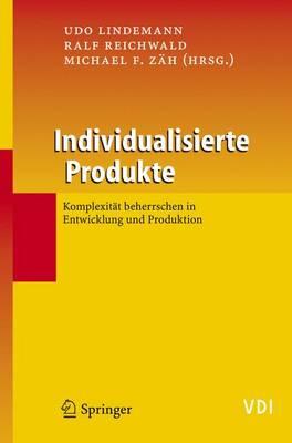 Individualisierte Produkte - Komplexitat Beherrschen in Entwicklung Und Produktion - Lindemann, Udo (Editor), and Reichwald, Ralf (Editor), and Zah, Michael F (Editor)