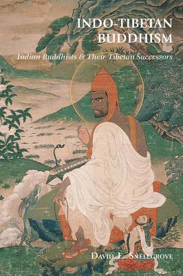 Indo-Tibetan Buddhism: Indian Buddhists and Their Tibetan Successors - Snellgrove, David