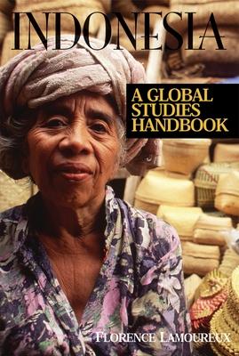 Indonesia: A Global Studies Handbook - Lamoureux, Florence, and Ellington, Lucien (Editor)
