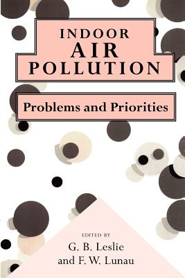 Indoor Air Pollution: Problems and Priorities - Leslie, G B