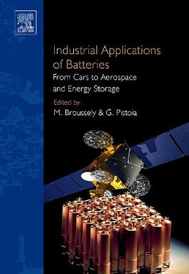 Industrial Applications of Batteries: From Cars to Aerospace and Energy Storage - Broussely, Michel (Editor)