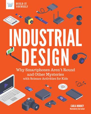 Industrial Design: Why Smartphones Aren't Round and Other Mysteries with Science Activities for Kids - Mooney, Carla