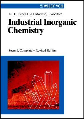 Industrial Inorganic Chemistry - Buchel, Karl Heinz, and Moretto, Hans-Heinrich, and Werner, Dietmar