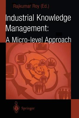 Industrial Knowledge Management: A Micro-Level Approach - Roy, Rajkumar (Editor)