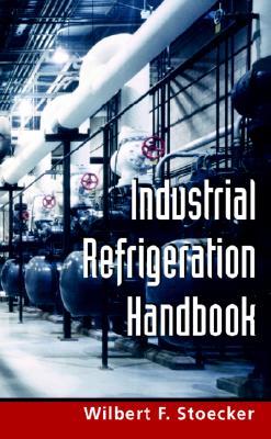 Industrial Refrigeration Handbook - Stoecker, Wilbert F, and Stoecker Wilbert, and Stoecker, W F
