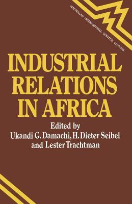 Industrial Relations in Africa - Damachi, Ukandi Godwin, and Seibel, Hans D., and Scheerder, Jeroen