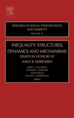 Inequality: Structures, Dynamics and Mechanisms: Essays in Honor of Aage B. Sorensen - Kalleberg, Arne L (Editor), and Morgan, Stephen L (Editor), and Myles, John (Editor)