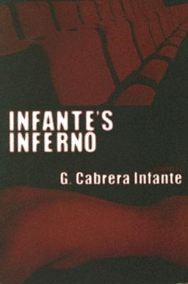 Infante's Inferno - Infante, Guillermo Cabrena, and Levine, Suzanne Jill (Translated by)