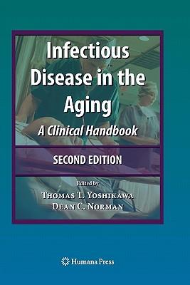 Infectious Disease in the Aging: A Clinical Handbook - Yoshikawa, Thomas (Editor)