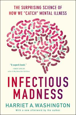 Infectious Madness: The Surprising Science of How We Catch Mental Illness - Washington, Harriet A
