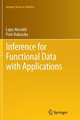 Inference for Functional Data with Applications - Horvath, Lajos, and Kokoszka, Piotr