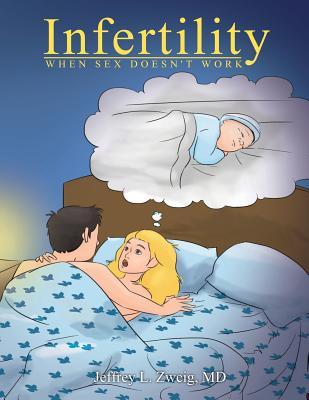 Infertility: When Sex Does Not Work - Zweig MD, Jeffrey L