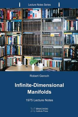 Infinite-Dimensional Manifolds: 1975 Lecture Notes - Geroch, Robert