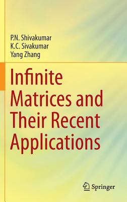Infinite Matrices and Their Recent Applications - Shivakumar, P N