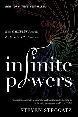 Infinite Powers: How Calculus Reveals the Secrets of the Universe - Strogatz, Steven