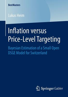 Inflation Versus Price-Level Targeting: Bayesian Estimation of a Small Open Dsge Model for Switzerland - Heim, Lukas