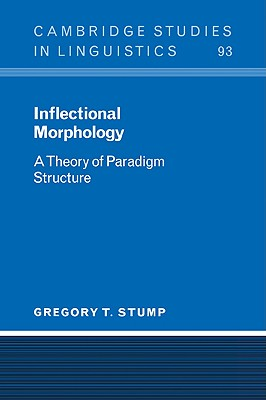 Inflectional Morphology: A Theory of Paradigm Structure - Stump, Gregory T