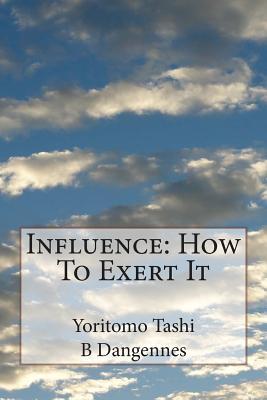 Influence: How to Exert It - Tashi, Yoritomo, and Dangennes, B