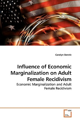 Influence of Economic Marginalization on Adult Female Recidivism - Dennis, Carolyn