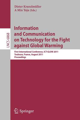 Information and Communication on Technology for the Fight Against Global Warming: First International Conference, Ict-Glow 2011, Toulouse, France, August 30-31, 2011, Proceedings - Kranzlmuller, Dieter (Editor)