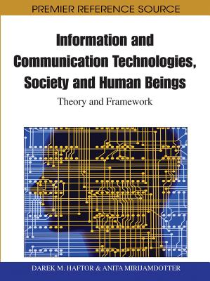 Information and Communication Technologies, Society and Human Beings: Theory and Framework - Haftor, Darek M (Editor), and Mirijamdotter, Anita (Editor)