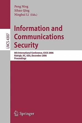 Information and Communications Security: 8th International Conference, Icics 2006, Raleigh, Nc, Usa, December 4-7, 2006, Proceedings - Ning, Peng (Editor), and Li, Ninghui (Editor)