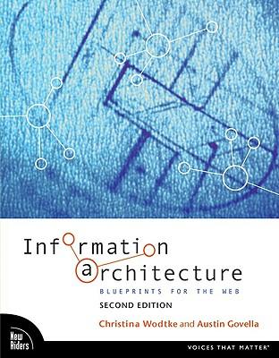 Information Architecture: Blueprints for the Web - Wodtke, Christina, and Govella, Austin