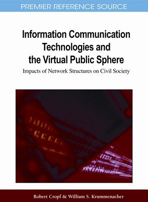 Information Communication Technologies and the Virtual Public Sphere: Impacts of Network Structures on Civil Security - Cropf, Robert (Editor)