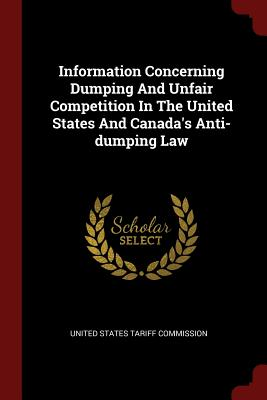 Information Concerning Dumping and Unfair Competition in the United States and Canada's Anti-Dumping Law - United States Tariff Commission (Creator)