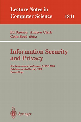 Information Security and Privacy: 5th Australasian Conference, Acisp 2000, Brisbane, Australia, July 10-12, 2000, Proceedings - Dawson, Ed (Editor), and Clark, Andrew, Sir (Editor), and Boyd, Colin (Editor)