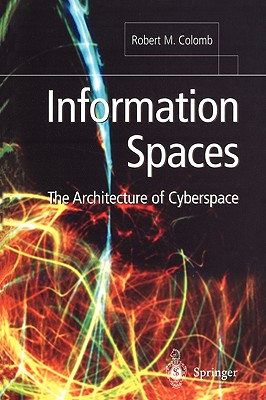 Information Spaces: The Architecture of Cyberspace - Colomb, Robert M