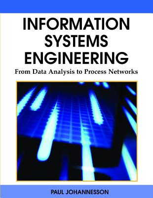 Information Systems Engineering: From Data Analysis to Process Networks - Johannesson, Paul (Editor), and Sderstrm, Eva (Editor)