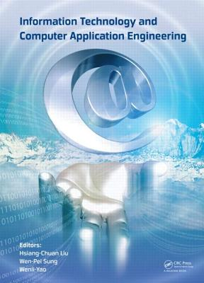 Information Technology and Computer Application Engineering: Proceedings of the International Conference on Information Technology and Computer Application Engineering (ITCAE 2013) - Hsiang-Chuan, Liu (Editor), and Sung, Wen-Pei (Editor), and Yao, Wenli (Editor)
