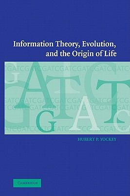 Information Theory, Evolution, and the Origin of Life - Hubert P, Yockey