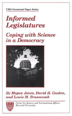 Informed Legislatures: Coping with Science in a Democracy - Jones, Megan, Dr., and Guston, David H, and Branscomb, Lewis M