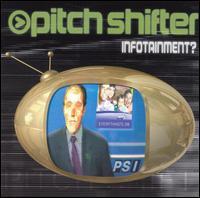 Infotainment? - Pitchshifter