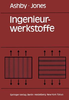 Ingenieurwerkstoffe: Einfuhrung in Ihre Eigenschaften Und Anwendungen - Ashby, Michael F, and Schepp, Peter P (Translated by), and Jones, David R H
