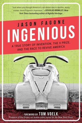 Ingenious: A True Story of Invention, the X Prize, and the Race to Revive America - Fagone, Jason, and Voelk, Tom (Foreword by)
