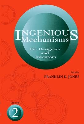 Ingenious Mechanisms Vol II - Jones, Franklin Day, and Jones, F D