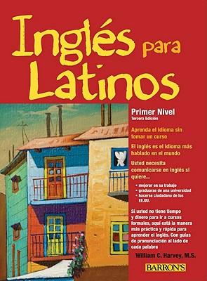 Ingles Para Latinos: Primer Nivel - Harvey, William C, M.S.