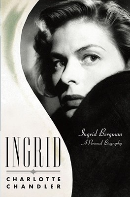 Ingrid: Ingrid Bergman, a Personal Biography - Chandler, Charlotte