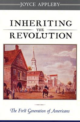 Inheriting the Revolution: The First Generation of Americans - Appleby, Joyce