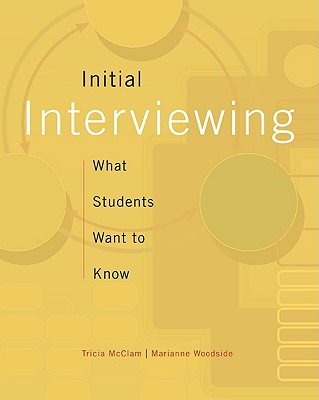 Initial Interviewing: What Students Want to Know - McClam, Tricia, and Woodside, Marianne R