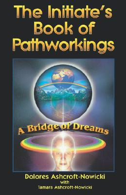 Initiate's Book of Pathworking: A Bridge of Dreams - Ashcroft-Nowicki, Dolores, and Ashcroft-Nowicki, Tamara
