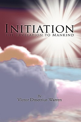Initiation: The Revelation to Mankind - Warren, Victor Dmetrius