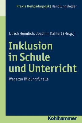 Inklusion in Schule Und Unterricht: Wege Zur Bildung Fur Alle - Heimlich, Ulrich (Editor), and Kahlert, Joachim (Editor)